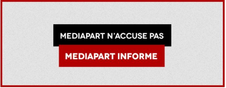 """""""Mediapart non accusa. Mediapart informa""""."""